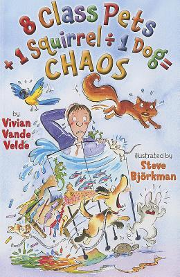 8 Class Pets + 1 Squirrel / 1 Dog = Chaos By Vande Velde, Vivian/ Bjorkman, Steve (ILT)
