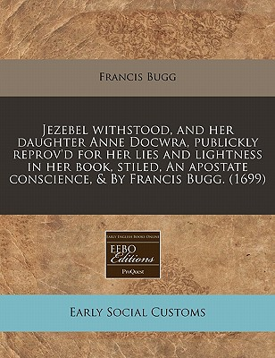 Proquest, Eebo Editions Jezebel Withstood, and Her Daughter Anne Docwra, Publickly Reprov'd for Her Lies and Lightness in Her Book, Stiled, an Apostate at Sears.com